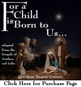 For a Child is Born to Us...–Adapted from the Gospels of Matthew and Luke – Quo Vadis Theatre Company – Click here for purchase paage